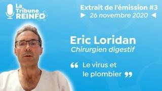 Eric Loridan : Le virus et le plombier ((La Tribune REINFO #3 du 26/11/2020)