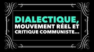 Francis Cousin : Dialectique, mouvement réel et critique communiste…