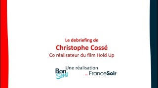 "Le debriefing de Christophe Cossé, producteur du film ""Hold-Up"""