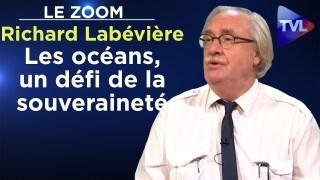 Les océans, un défi de la souveraineté – Richard Labévière – Le Zoom – TVL