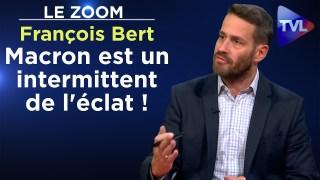 """""""Macron est un intermittent de l'éclat !"""" – Le Zoom – François Bert – TVL"""