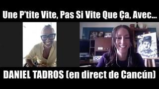UNE P'TITE VITE AVEC… Daniel Tadros!