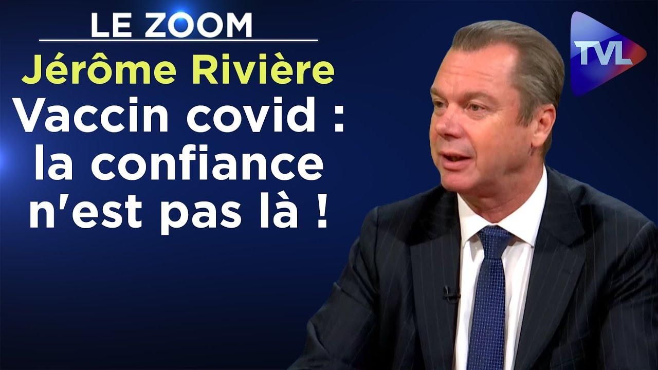 Le vaccin covid : la confiance n'est pas là ! - Le Zoom - Jérôme Rivière - TVL