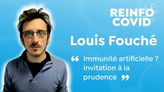 Louis Fouché : Immunité artificielle ? Invitation à la prudence