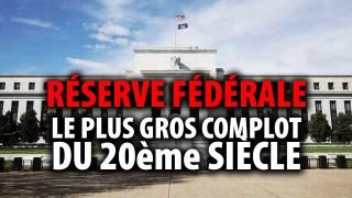RÉSERVE FÉDÉRALE – LE PLUS GROS COMPLOT DU 20ème SIÈCLE