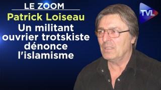 Un militant ouvrier trotskiste dénonce l'islamisme – Le Zoom – Patrick Loiseau – TVL