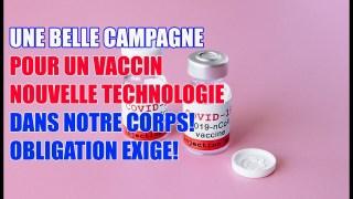 UNE BELLE CAMPAGNE POUR UN VACCIN NOUVELLE TECHNOLOGIE DANS NOS CORPS! OBLIGATION EXIGE!
