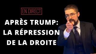 Après Trump : La répression de la Droite [EN DIRECT]