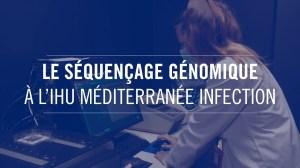 Le séquençage génomique à l'IHU Méditerranée Infection