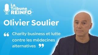 Olivier Soulier : Charity business, lutte contre médecines alternatives (La Tribune REINFO 26/01/21)
