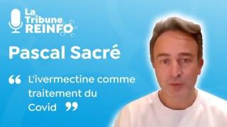 Pascal Sacré : L'ivermectine comme traitement du Covid (La Tribune REINFO 4/01/2021)