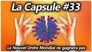 [CENSURÉ] La Capsule #33 – Le Nouvel Ordre Mondial ne gagnera pas