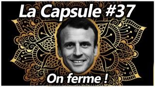 La Capsule #37 – On ferme !