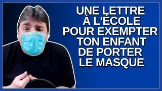 Suffit d'écrire une lettre à l'école pour exempter ton enfant de porter le masque.