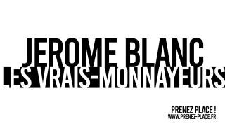 JEROME BLANC / ARCHIPEL 11 / LES VRAIS-MONNAYEURS