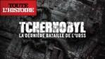 TCHERNOBYL, la dernière bataille de l'URSS   Le 14 avril à 20h40 sur Toute l'Histoire