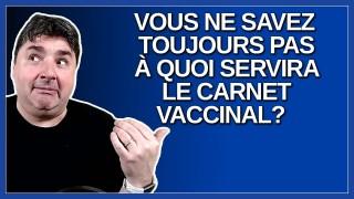 Après des mois que vous parlez de carnet vaccinal et vous ne savez toujours pas à quoi ça va servir.