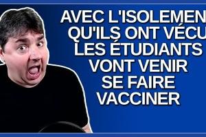 Avec l'isolement qu'ils ont vécu les étudiants vont venir se faire vacciner. Dit McCann.