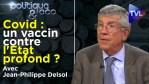 Covid : un vaccin contre l'Etat profond ? – Politique & Eco n°299 avec Jean-Philippe Delsol – TVL