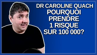 Dr Caroline Quach pourquoi prendre 1 risque sur 100 000 ?