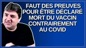 Faut des preuves pour être déclaré mort du vaccin contrairement à la Covid.