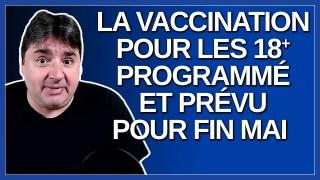 La vaccination pour les 18 ans et plus programmé et prévu pour fin mai.