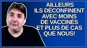 Pourquoi ailleurs ils déconfinent avec moins de vaccinés et plus de cas que nous