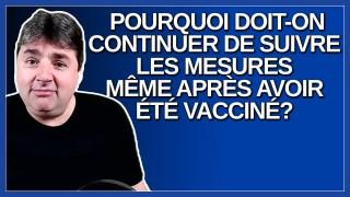 Pourquoi doit on continuer de suivre les mesures même après avoir été vacciné ?
