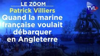 Quand la marine française voulait débarquer en Angleterre – Le Zoom – Patrick Villiers – TVL