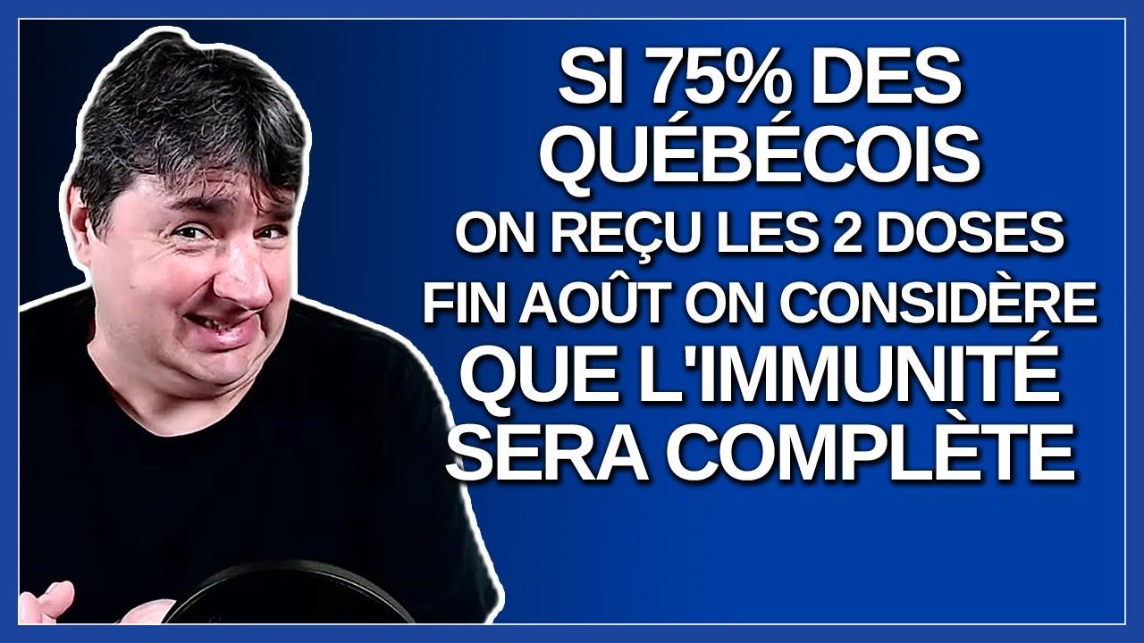 Si 75% des québécois on reçu les 2 doses fin aout on considère que l'immunité sera complète.
