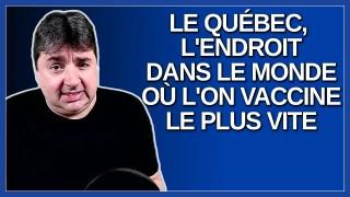 Le Québec est l'endroit dans le monde où l'on vaccine le plus vite. Dit fièrement Legault.