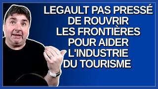 Legault pas pressé de rouvrir les frontières pour aider l'industrie du tourisme au Québec.