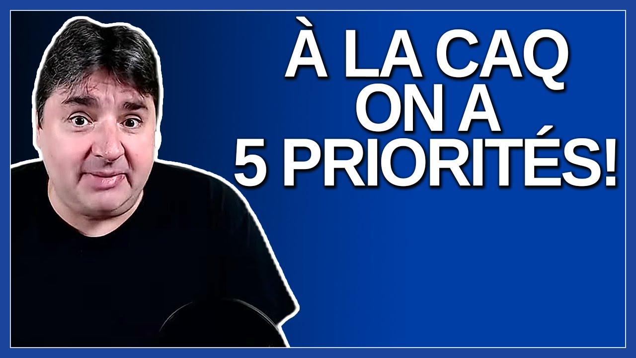 On a 5 priorité. Dit Legault