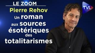 Un roman aux sources ésotériques des totalitarismes – Le Zoom – Pierre Rehov – TVL
