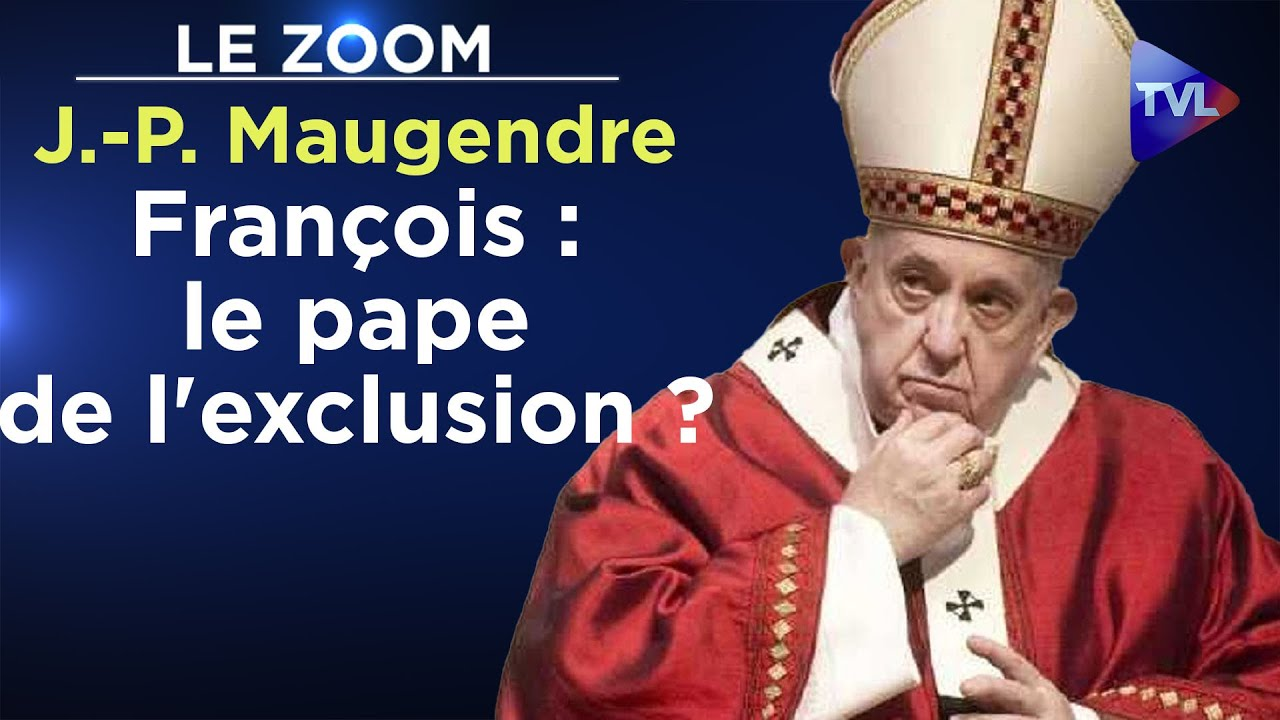 François : le pape de l'exclusion ? – Le Zoom – Jean-Pierre Maugendre – TVL
