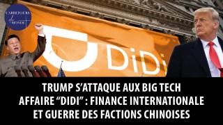 Trump s'attaque aux Big Tech – Affaire Didi : finance internationale et guerre de factions chinoises