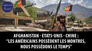 Afghanistan – Etats-Unis – Chine : « Les américains possèdent les montres, nous possédons le temps »