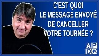 C'est quoi le message envoyé de canceller votre tournée et de voir une campagne électorale fédérale