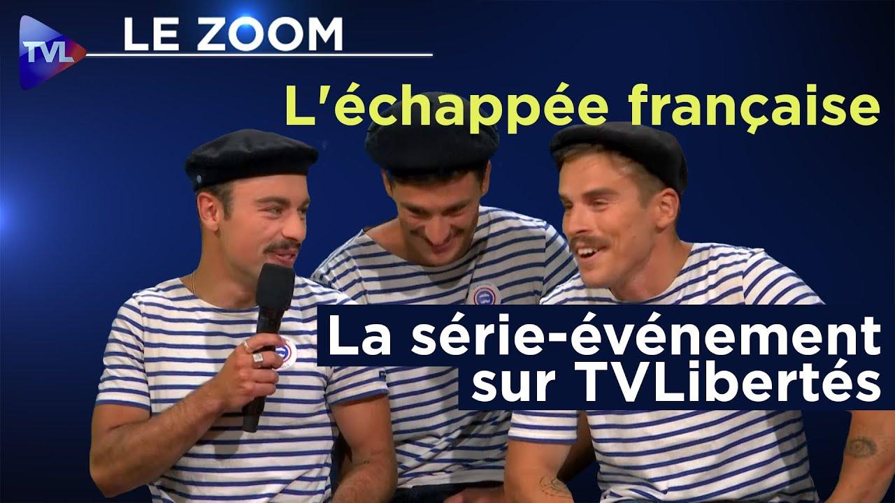 L'échappée française : La série-événement sur TVLibertés – Le Zoom – TVL
