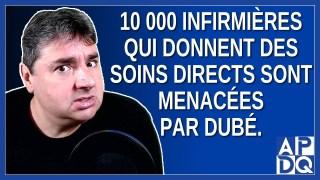 10 000 infirmières qui donne des soins direct sont menacés par Dubé.