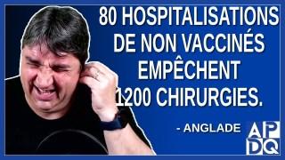 80 hospitalisations de non vaccinés empêchent 1200 chirurgies. Dit Anglade.