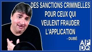 Des sanctions criminelles pour ceux qui veulent frauder l'application. Dit Dubé.