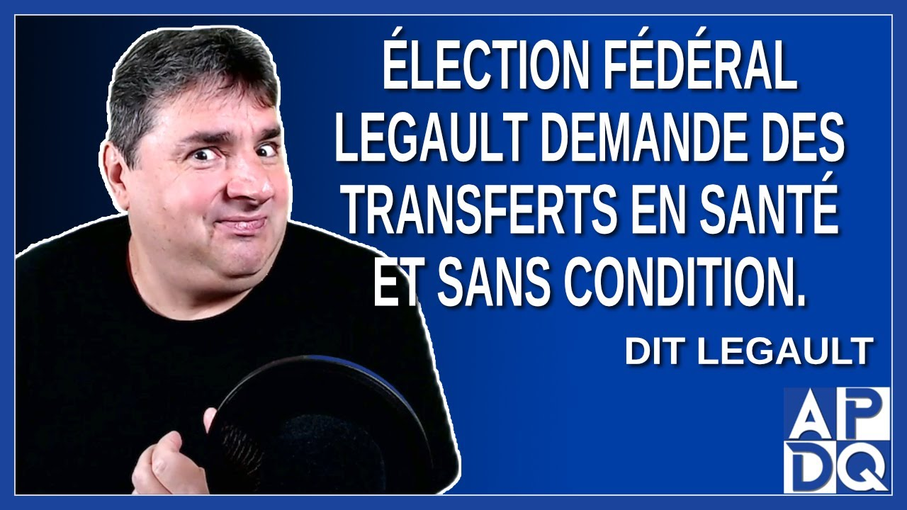 Élection fédéral – Legault demande des transfert en santé et sans condition.