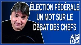 Élection fédérale – Un mot sur le débat des chefs