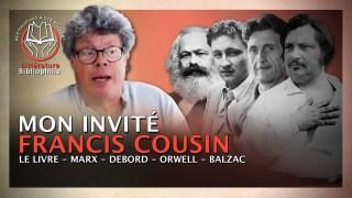 Francis Cousin : Le livre, Marx, Debord, Orwell, Balzac… Des Paluches et des Bouquins