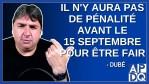Il n'y aura pas de pénalité avant le 15 septembre pour être fair. Dit Dubé.