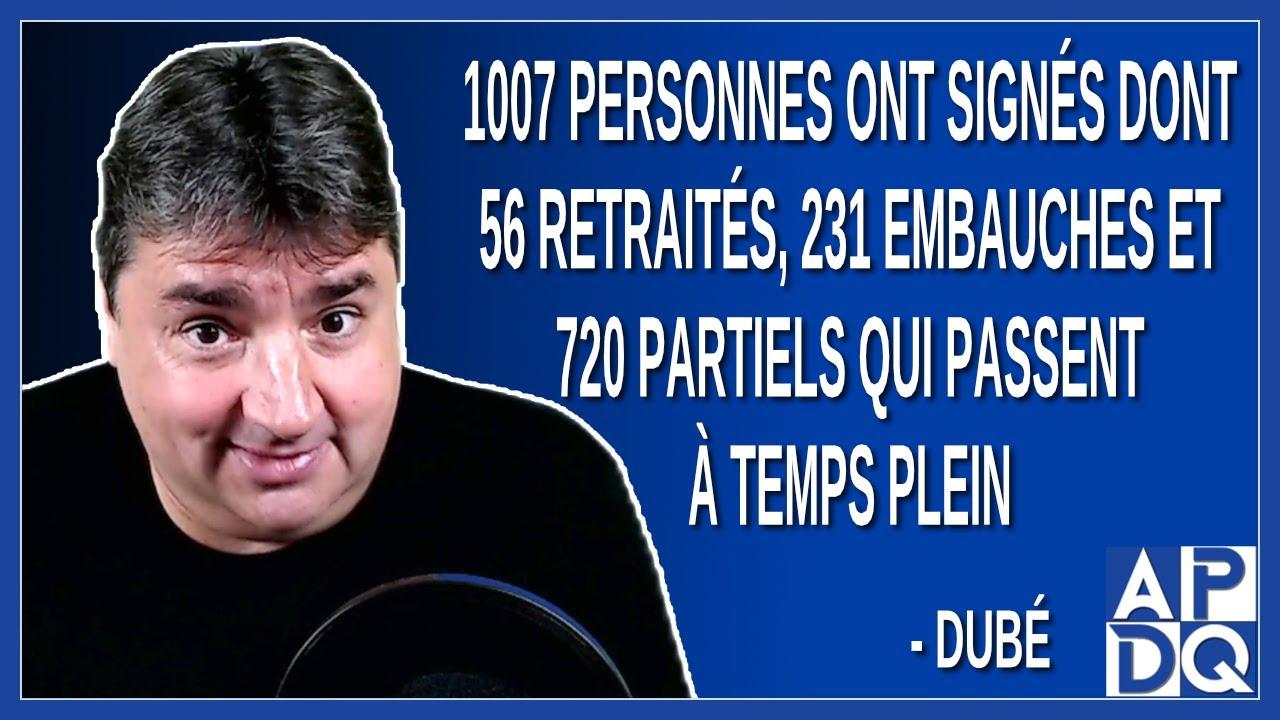 1007 personnes qui ont signés dont 56 retraités 231 embauches et 720 partiels.
