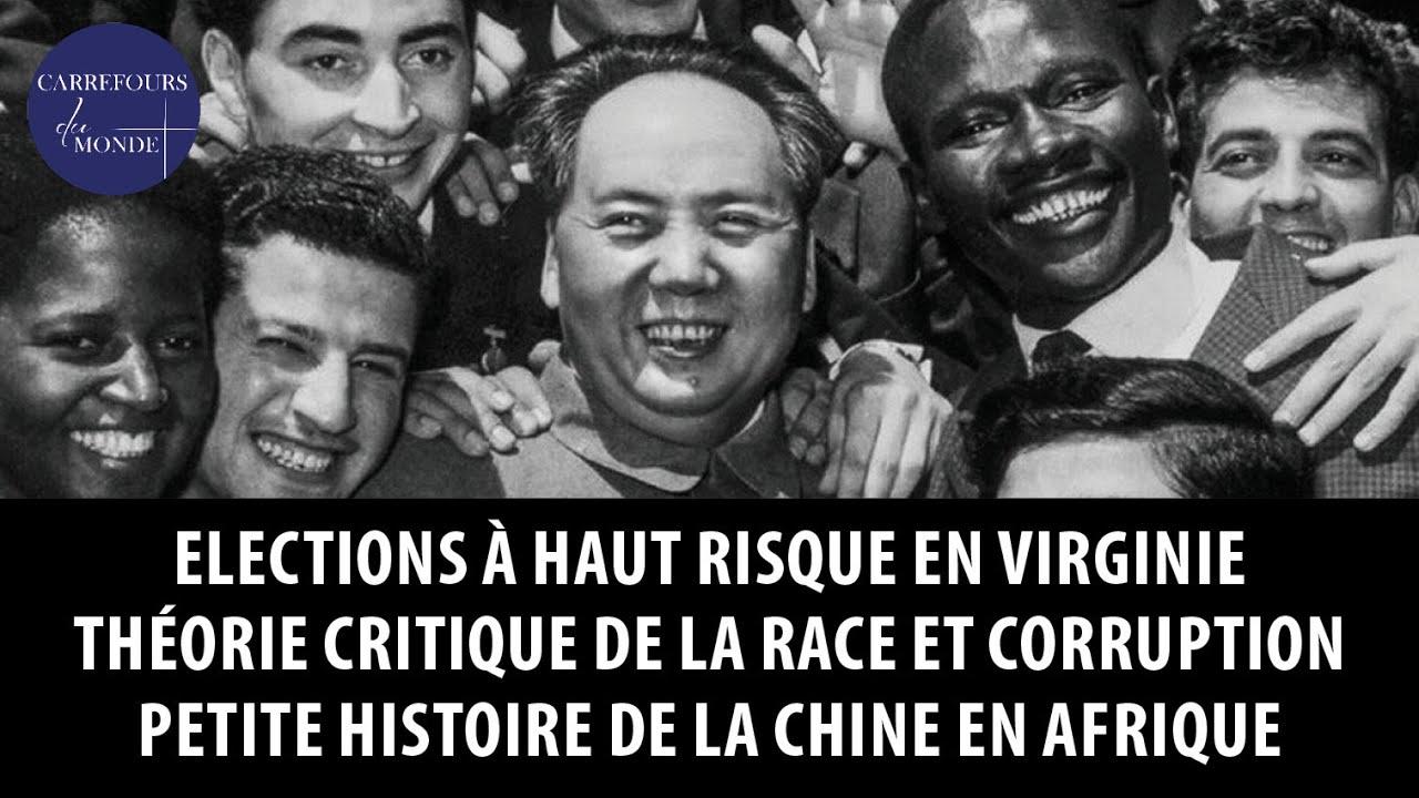 Elections à haut risque en Virgine – Théorie critique de la race et corruption – La Chine en Afrique