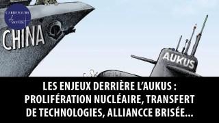 Les enjeux derrière l'AUKUS : prolifération nucléaire, transferts technologiques et alliance brisée