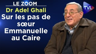 Sur les pas de sœur Emmanuelle au Caire – Le Zoom – Dr Adel Ghali – TVL